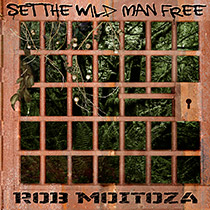Set the Wild Man Free by Rob Moitoza